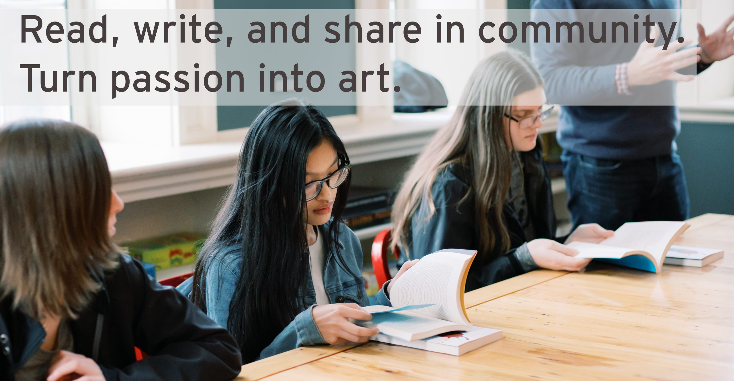 Students reading with a tagline: Read, write, and share in community. Turn passion into art.