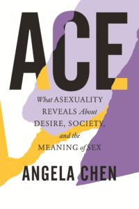 Ace: What Asexuality Reveals about Desire, Society, and the Meaning of Sex Cover